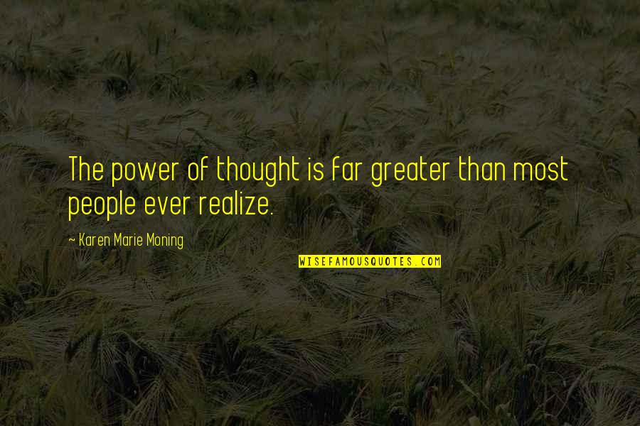 Marie Quotes By Karen Marie Moning: The power of thought is far greater than