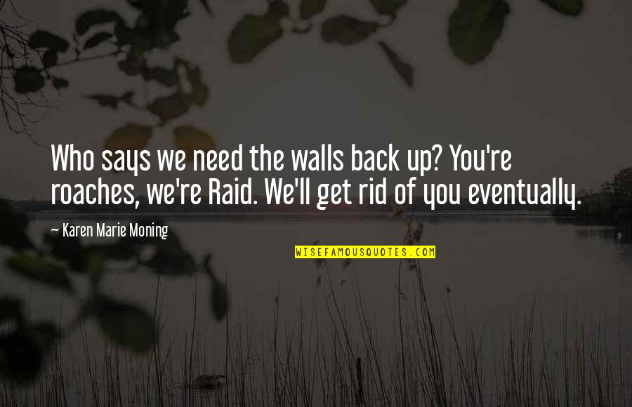 Marie Quotes By Karen Marie Moning: Who says we need the walls back up?