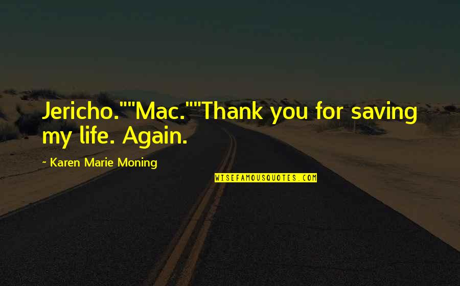 "Marie Quotes By Karen Marie Moning: Jericho.""""Mac.""""Thank you for saving my life. Again."