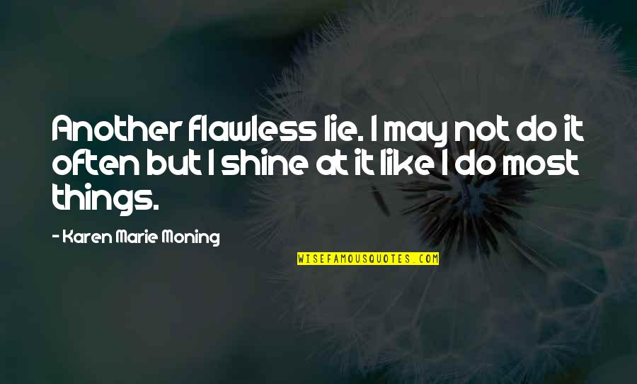Marie Quotes By Karen Marie Moning: Another flawless lie. I may not do it