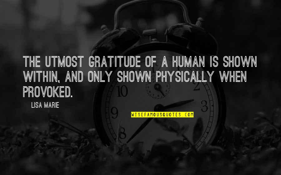 Marie Quotes By Lisa Marie: The utmost gratitude of a human is shown