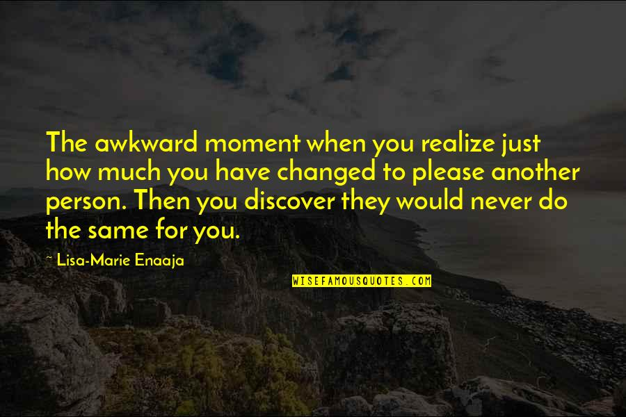 Marie Quotes By Lisa-Marie Enaaja: The awkward moment when you realize just how