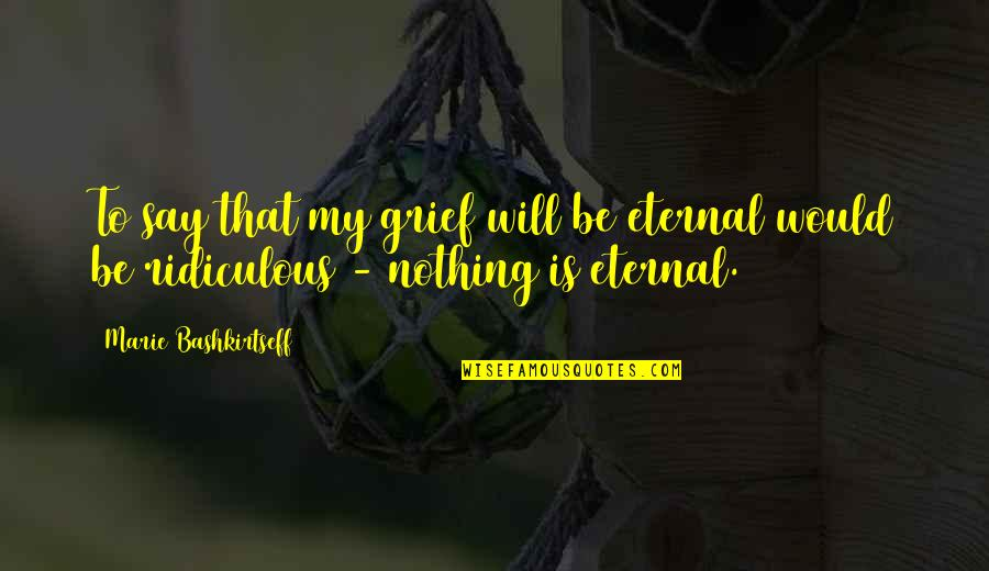 Marie Quotes By Marie Bashkirtseff: To say that my grief will be eternal