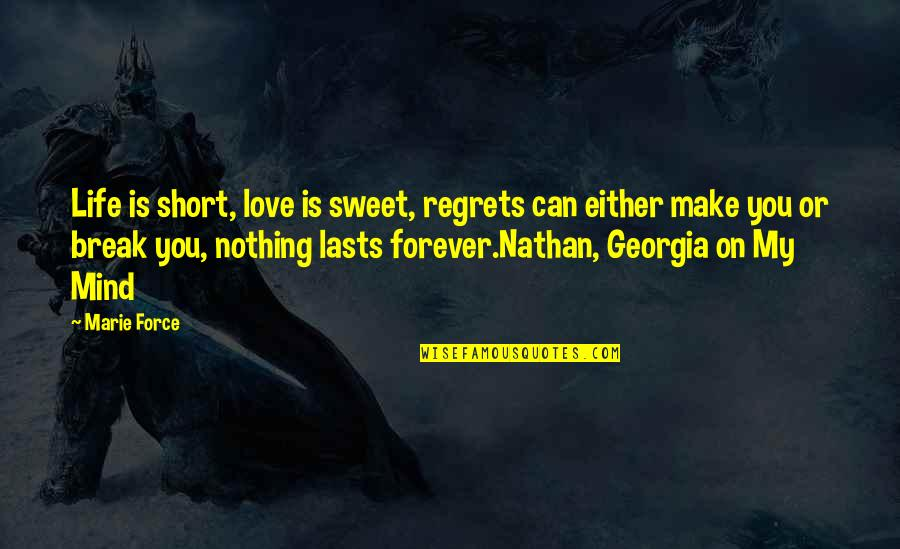 Marie Quotes By Marie Force: Life is short, love is sweet, regrets can
