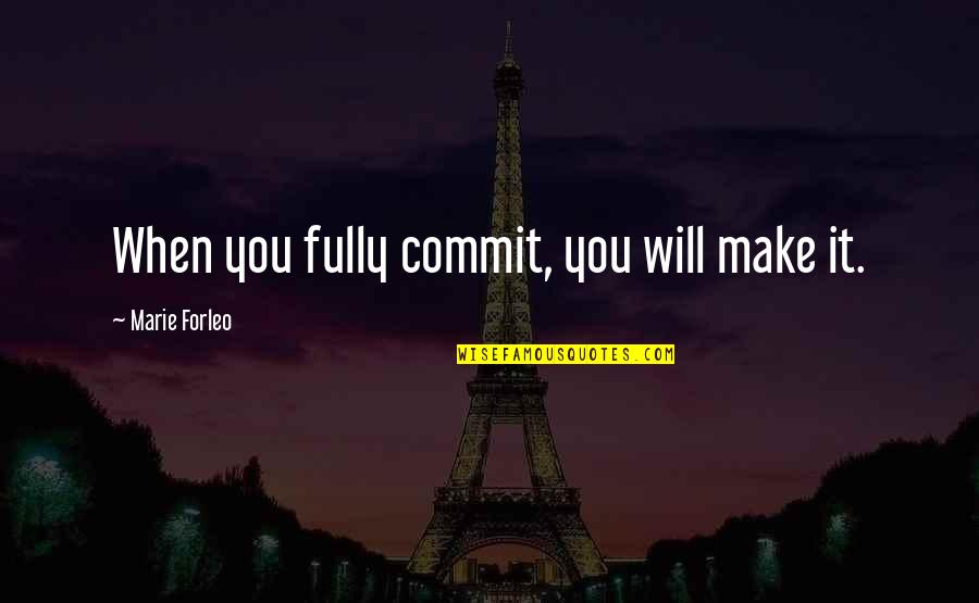 Marie Quotes By Marie Forleo: When you fully commit, you will make it.