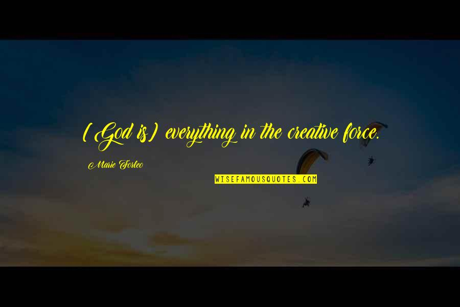Marie Quotes By Marie Forleo: [God is] everything in the creative force.