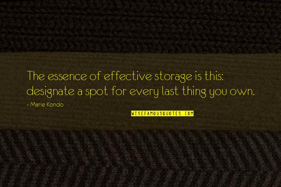 Marie Quotes By Marie Kondo: The essence of effective storage is this: designate
