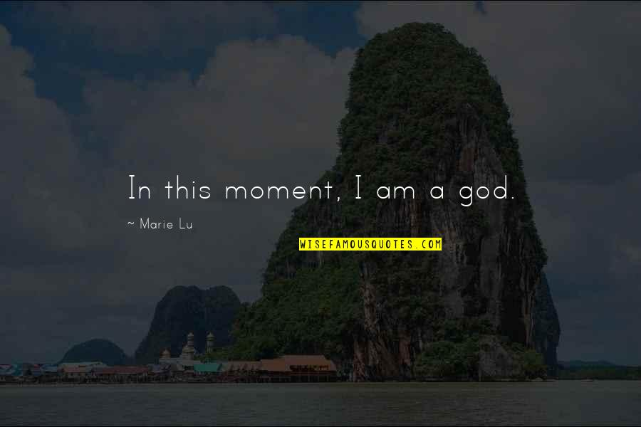 Marie Quotes By Marie Lu: In this moment, I am a god.