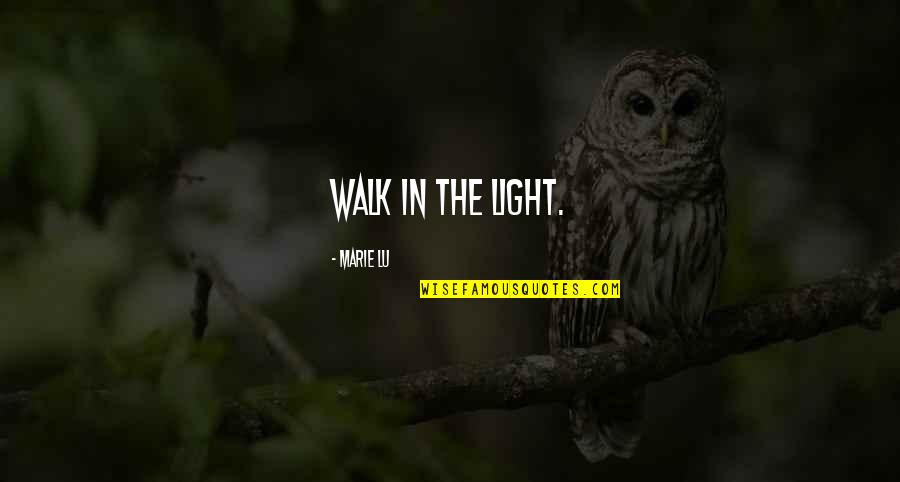 Marie Quotes By Marie Lu: Walk in the light.
