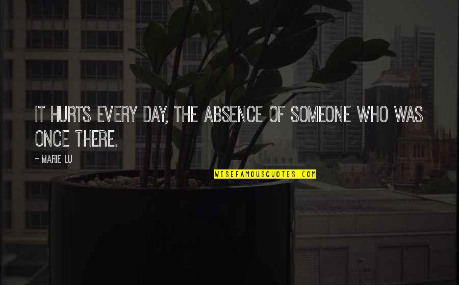 Marie Quotes By Marie Lu: It hurts every day, the absence of someone