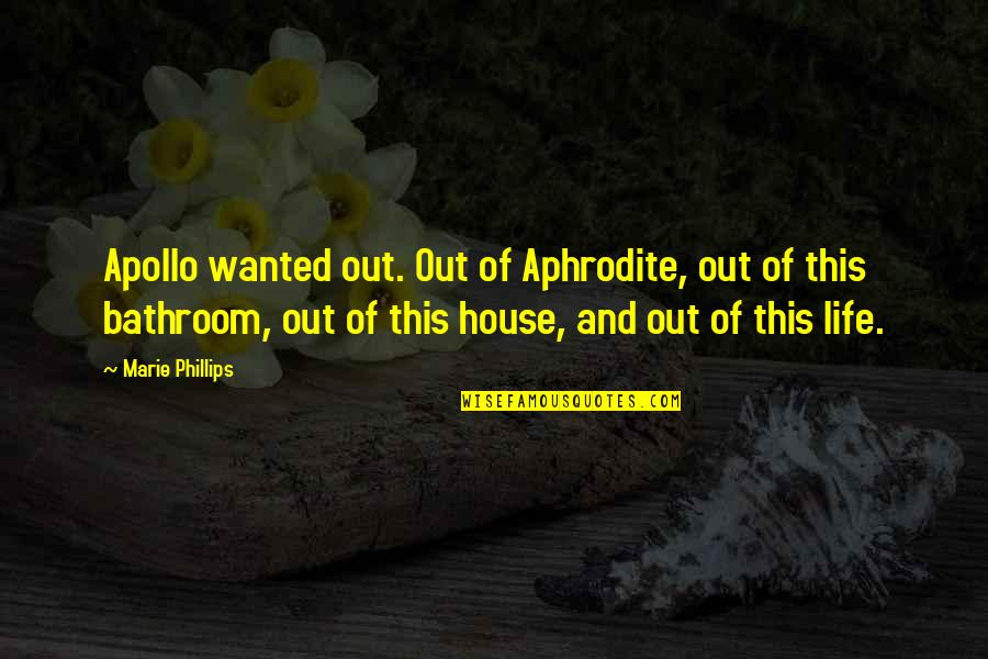 Marie Quotes By Marie Phillips: Apollo wanted out. Out of Aphrodite, out of