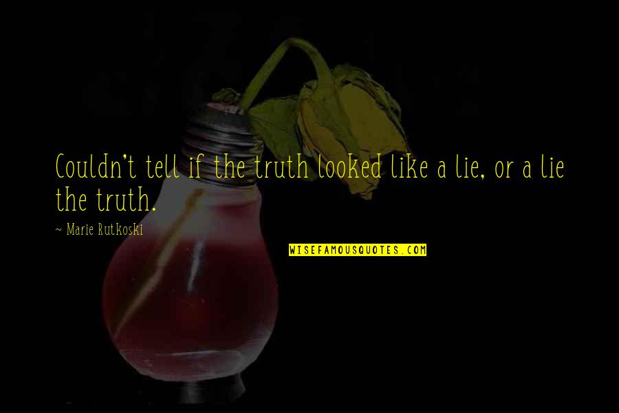 Marie Quotes By Marie Rutkoski: Couldn't tell if the truth looked like a