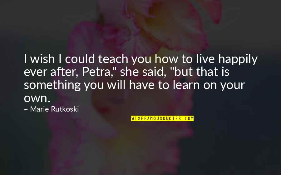 Marie Quotes By Marie Rutkoski: I wish I could teach you how to