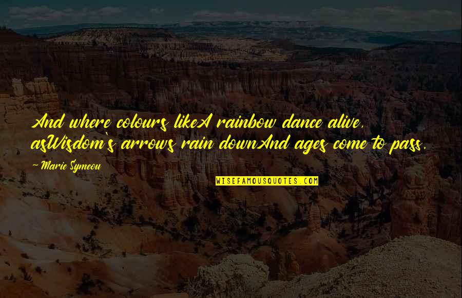 Marie Quotes By Marie Symeou: And where colours likeA rainbow dance alive, asWisdom's