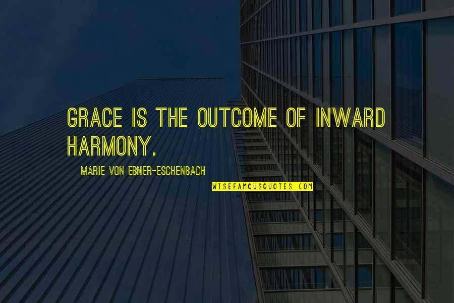 Marie Quotes By Marie Von Ebner-Eschenbach: Grace is the outcome of inward harmony.