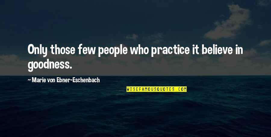Marie Quotes By Marie Von Ebner-Eschenbach: Only those few people who practice it believe