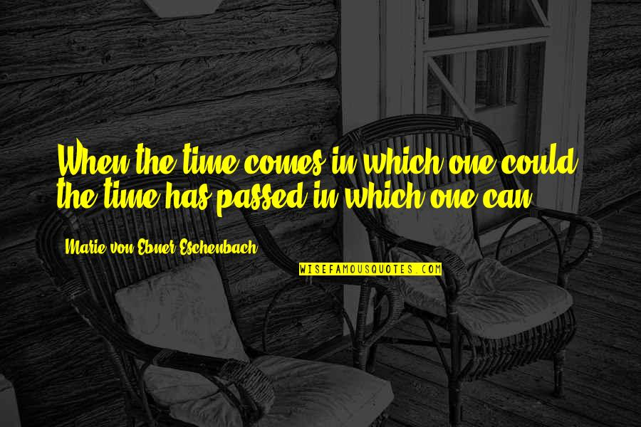 Marie Quotes By Marie Von Ebner-Eschenbach: When the time comes in which one could,