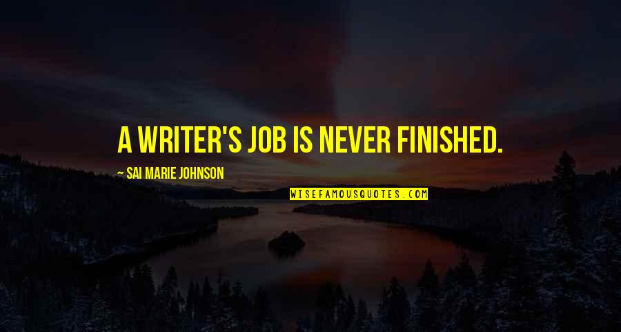 Marie Quotes By Sai Marie Johnson: A writer's job is never finished.