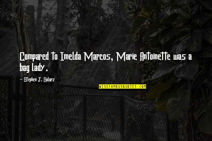 Marie Quotes By Stephen J. Solarz: Compared to Imelda Marcos, Marie Antoinette was a