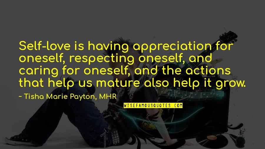Marie Quotes By Tisha Marie Payton, MHR: Self-love is having appreciation for oneself, respecting oneself,