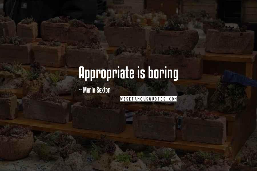 Marie Sexton quotes: Appropriate is boring