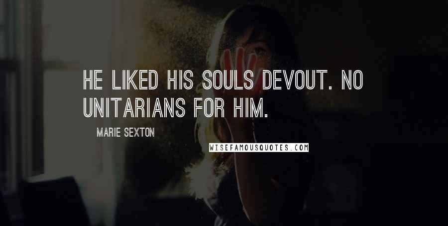 Marie Sexton quotes: He liked his souls devout. No Unitarians for him.