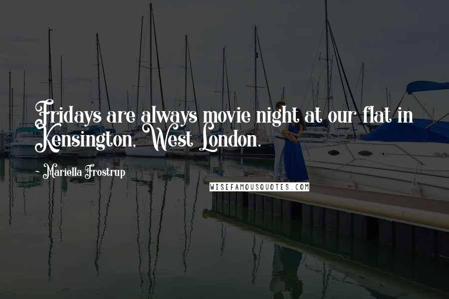 Mariella Frostrup quotes: Fridays are always movie night at our flat in Kensington, West London.