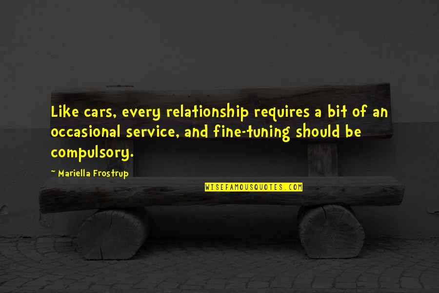 Mariella Quotes By Mariella Frostrup: Like cars, every relationship requires a bit of