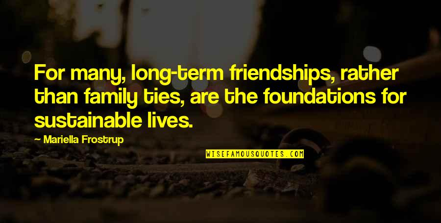 Mariella Quotes By Mariella Frostrup: For many, long-term friendships, rather than family ties,