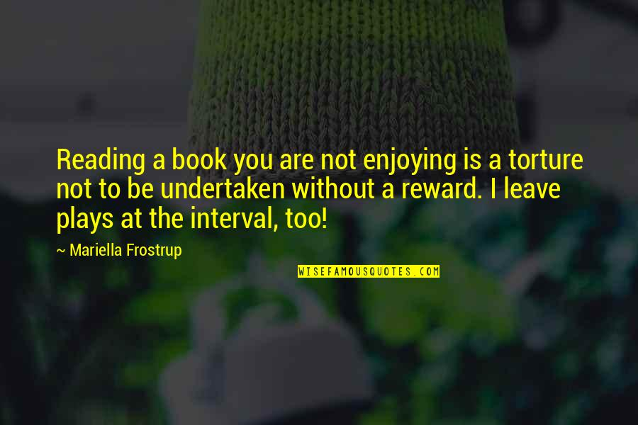 Mariella Quotes By Mariella Frostrup: Reading a book you are not enjoying is