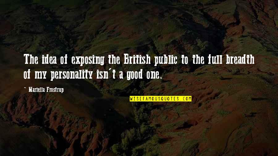 Mariella Quotes By Mariella Frostrup: The idea of exposing the British public to