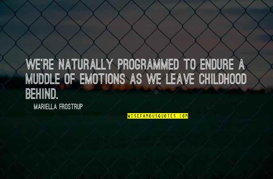 Mariella Quotes By Mariella Frostrup: We're naturally programmed to endure a muddle of