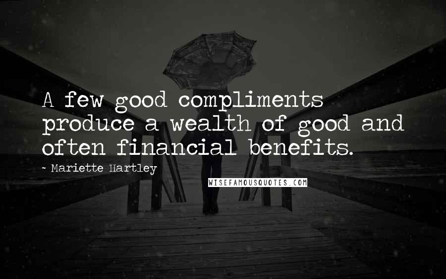 Mariette Hartley quotes: A few good compliments produce a wealth of good and often financial benefits.