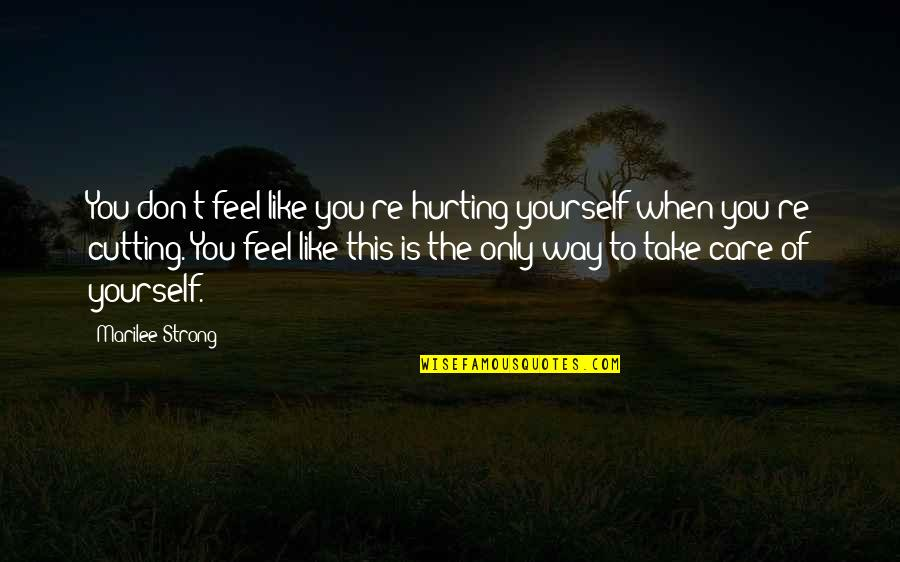 Marilee Quotes By Marilee Strong: You don't feel like you're hurting yourself when