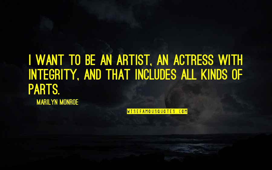 Marilyn Monroe All Quotes By Marilyn Monroe: I want to be an artist, an actress