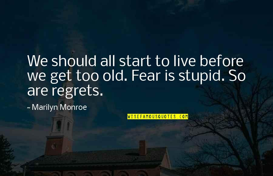 Marilyn Monroe All Quotes By Marilyn Monroe: We should all start to live before we