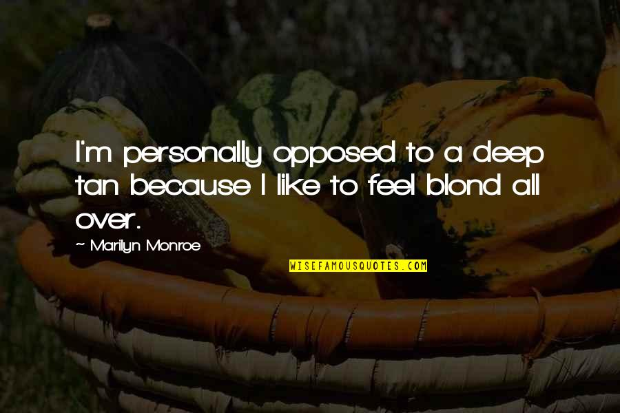 Marilyn Monroe All Quotes By Marilyn Monroe: I'm personally opposed to a deep tan because