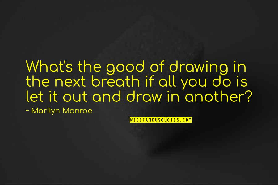 Marilyn Monroe All Quotes By Marilyn Monroe: What's the good of drawing in the next