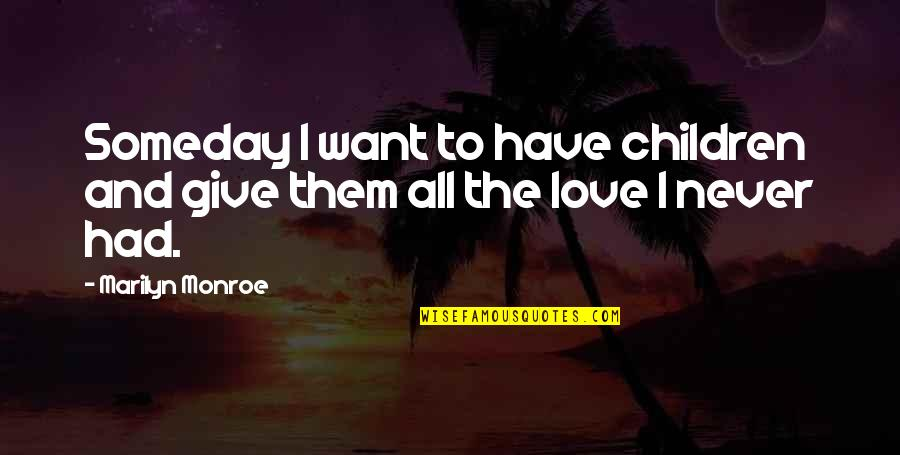 Marilyn Monroe All Quotes By Marilyn Monroe: Someday I want to have children and give