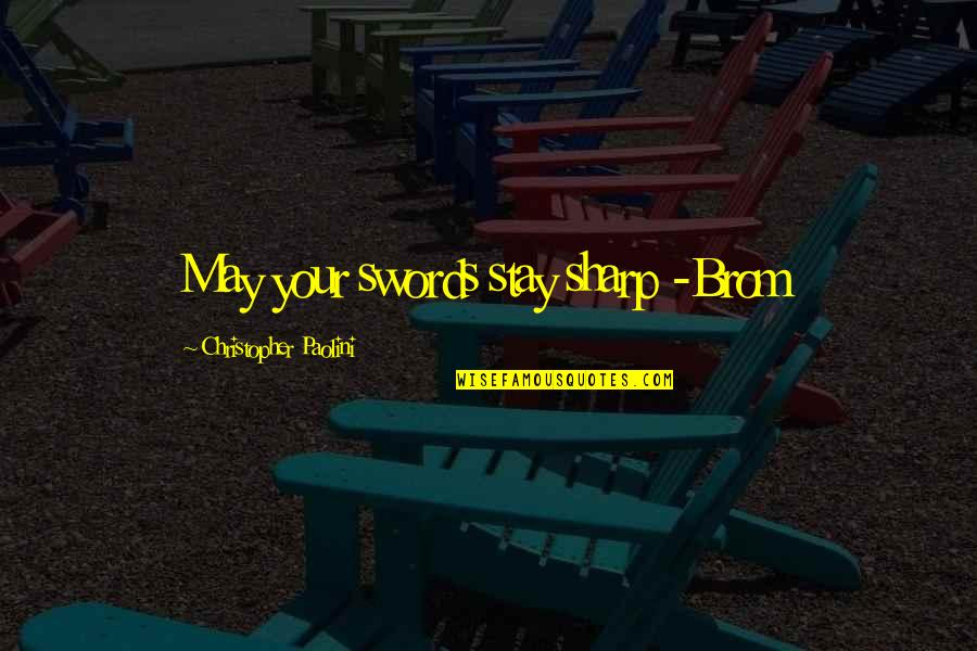 Marilyn Monroe Death Quotes By Christopher Paolini: May your swords stay sharp -Brom