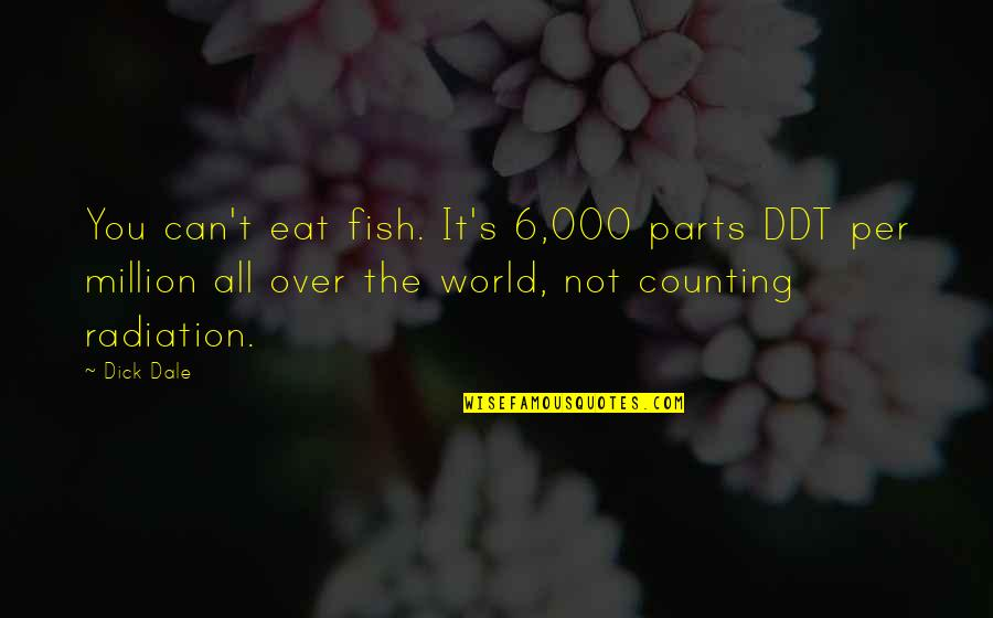 Marilyn Monroe Death Quotes By Dick Dale: You can't eat fish. It's 6,000 parts DDT