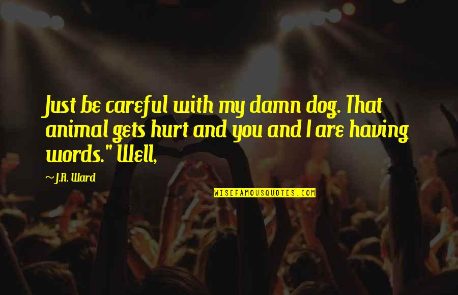 Marilyn Monroe Death Quotes By J.R. Ward: Just be careful with my damn dog. That