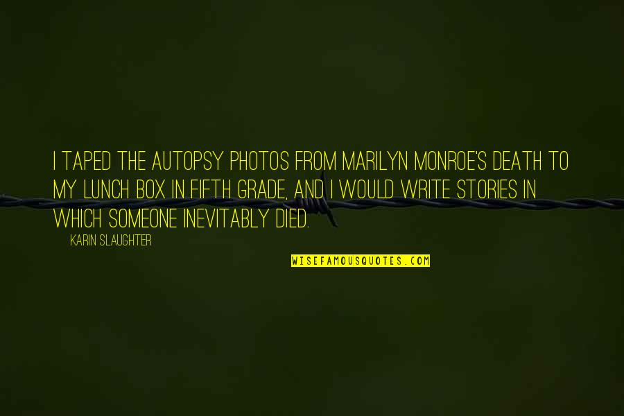Marilyn Monroe Death Quotes By Karin Slaughter: I taped the autopsy photos from Marilyn Monroe's