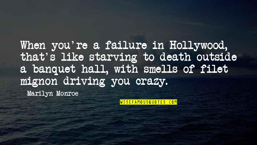 Marilyn Monroe Death Quotes By Marilyn Monroe: When you're a failure in Hollywood, that's like