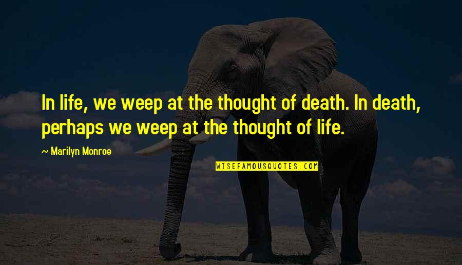 Marilyn Monroe Death Quotes By Marilyn Monroe: In life, we weep at the thought of