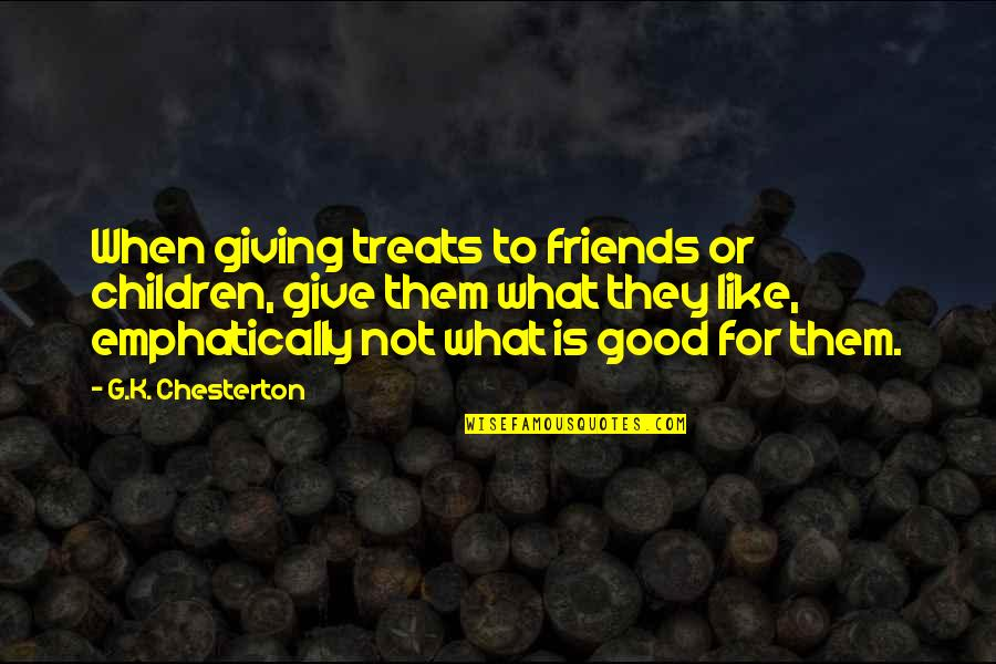 Marilyn Monroe Fragments Quotes By G.K. Chesterton: When giving treats to friends or children, give