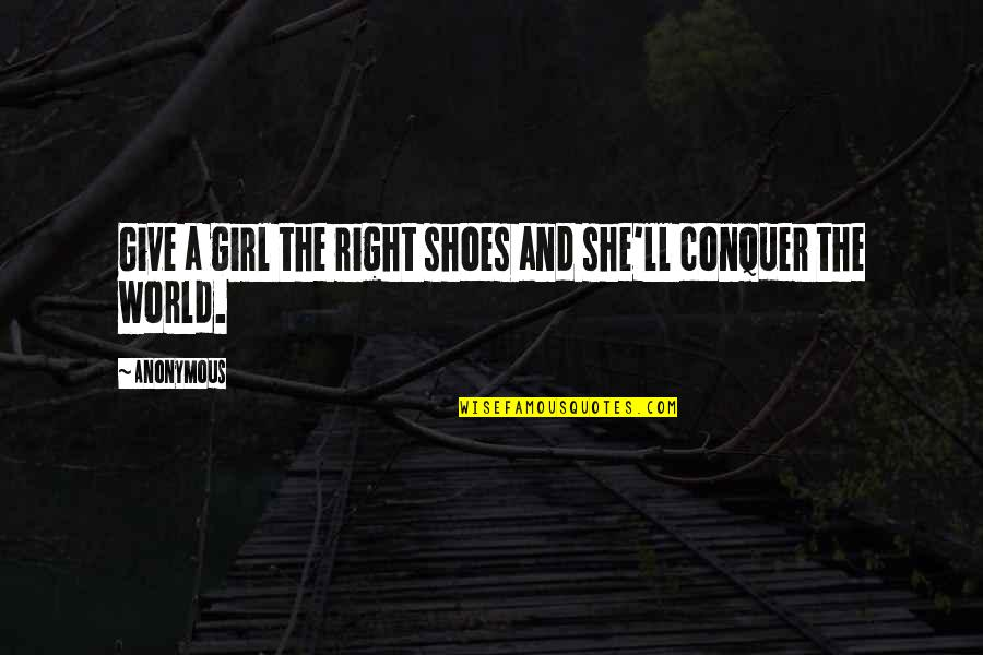Marilyn Monroe Inspirational Quotes By Anonymous: Give a girl the right shoes and she'll