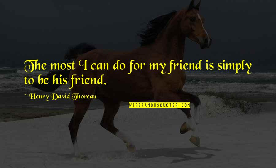 Marilyn Monroe Inspirational Quotes By Henry David Thoreau: The most I can do for my friend