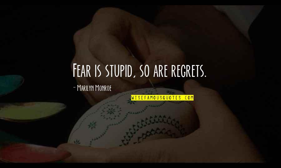 Marilyn Monroe Inspirational Quotes By Marilyn Monroe: Fear is stupid, so are regrets.