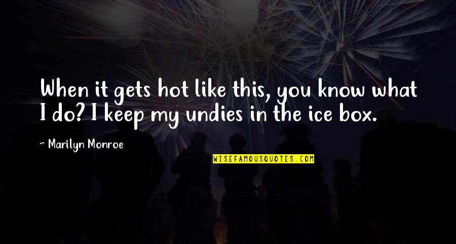 Marilyn Monroe Inspirational Quotes By Marilyn Monroe: When it gets hot like this, you know